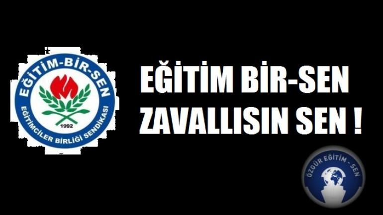 EĞİTİM BİR-SEN ZAVALLISIN SEN !