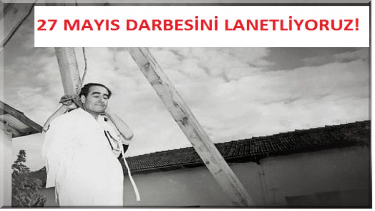 27 MAYIS DARBESİNİ LANETLİYORUZ!