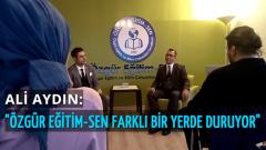 Ali Aydın: Özgür Eğitim-Sen farklı bir yerde duruyor