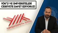 YÖK'Ü VE ÜNİVERSİTELERİ CİDDİYETE DAVET EDİYORUZ!