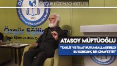 """Atasoy Müftüoğlu: """"Taklit ve İtaat Kurumsallaştırıldı Bu Korkunç Bir Cinayettir"""""""