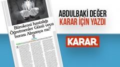 Özgür Eğitim-Sen Genel Başkanı Abdulbaki Değer KARAR İçin Yazdı