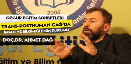 """Doç.Dr. Ahmet DAĞ """"Trans-Posthuman Çağ'da insan ve bilgi-eğitimin durumu"""""""