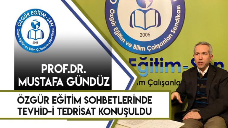 "�zg羹r E�itim Sohbetleri Prof.Dr. Mustafa G�ND�Z ""Tevhid-i Tedrisat ve E�itimde Merkezilik"""