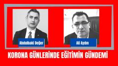 Korona Günlerinde Eğitimin Gündemi: Abdulbaki Değer&Ali Aydın