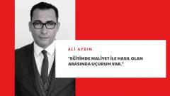 Ali Aydın: Eğitimde maliyet ile hasıl olan arasında uçurum var