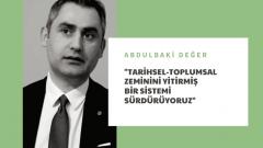 Abdulbaki Değer: Tarihsel-toplumsal zeminini yitirmiş bir sistemi sürdürüyoruz.