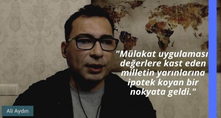 Ali Aydın : Mülakat değerlere kast ediyor, yarınlara ipotek koyuyor