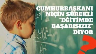 """Cumhurba�kan覺 Ni癟in """"E�itimde Ba�ar覺s覺z覺z"""" Diyor?"""