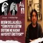 Besim Dellaloğlu: Türkiye'de eğitim sistemi ne kadar haysiyet üretiyor?