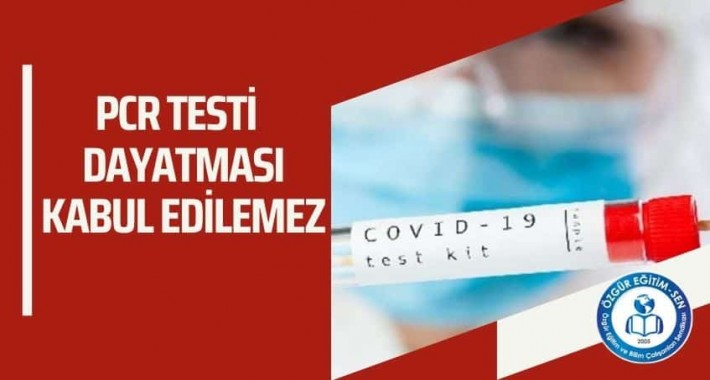A�覺 ve PCR Testi Dayatmas覺  Kabul Edilemez